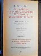 Essai Sur L'origine De La Franc - Maçonnerie Et L'Histoire Du Grand Orient De France - Henri - Félix Marcy - Tome 2 - Autres