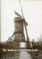 Thema: Molen/moulin - BOEK: 'De Molens Van Moorslede' (W.Vl.) Door Lieven Denewet. Uitgave Heemkundige Kring 2007 - History