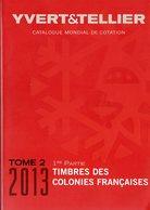 Catalogue Yvert Et Tellier 2013 Tome 2 / 1ere Partie / Timbres Des Colonies Françaises - EXCELLENT ÉTAT - France
