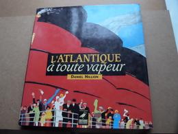 """L'ATLANTIQUE à Toute Vapeur """" Daniel Hillion """" ( 1993 Rennes / France ) - ( 117 Pag. ) ! - Bateau"""