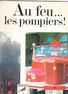 AU FEU...LES POMPIERS ! Reprotage Et Photos De JAC REMISE, Collection Rouge Gorge, Librairie Charpentier Paris 1966 - Books, Magazines, Comics