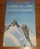 L'Aiguille Du Midi. La Vallée Blanche. Histoire D'une Montagne Et D'un Téléphérique. Roger Frison Roche. Signé. - Livres Dédicacés