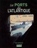 Les Ports Français 1939-1945 - Les Ports De L'atlantique Par Yves Buffetaut - Bücher