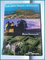 LIVRE NEUF PRIX REDUIT LES + BEAUX CHATEAUX  AUVERGNE VELAY BOURBONNAIS Cantal Puy De Dome Haute Loire Allier Voyage - Turismo