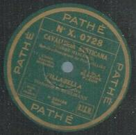 "78 Tours - VILLABELLA  - PATHE 0728  "" CAVALLERIA RUSTICANA "" + "" CAVALLERIA RUSTICANA "" - 78 T - Disques Pour Gramophone"