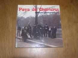 PAYS DE CHARLEROI Mémoire Photographique Régionalisme Industrie Charbonnages Mine Verrerie Guerre 14 18 40 45 Usine Vie - Culture