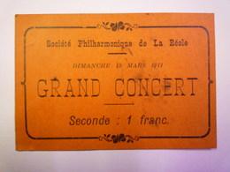 Société Philharmonique De  LA REOLE  :  TICKET D'entrée Pour Le  GRAND CONCERT Du 19 Mars 1911   XXXX - Concert Tickets