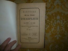 TRES RARE !! HISTOIRE De La VILLE D'HARFLEUR Par Ernest DUMONT & Alfred LEGER , 1868 - Normandie