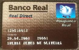 BRAZIL REAL BANK SAVINGS CARD - 2001 - THIS BANK DOES NOT EXIST MORE - Credit Cards (Exp. Date Min. 10 Years)