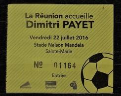 Souche Reçu Numéroté - La REUNION Accueille Dimitri PAYET - VENDREDI 22 Juillet 2016 Au Stade Nelson MANDELA à Ste Marie - Football