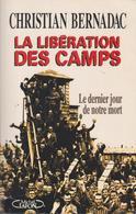 La Libération Des Camps , Le Dernier Jour De Notre Mort - Bernadac, Christian - Histoire