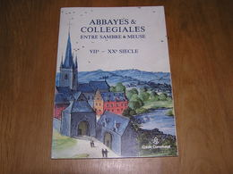 ABBAYES & COLLEGIALES SAMBRE & MEUSE Régionalisme Abbaye Chimay Leffe Maredsous Aulne Walcourt Florennes Vireux Waulsort - Belgique