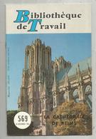 Bibliothéque De Travail, N° 569 , 1963 , La Cathédrale De REIMS , 32 Pages ,frais Fr 1.95 E - Champagne - Ardenne