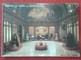 TARJETA POSTAL POST CARD POSTCARD CARTE POSTALE MUSEUM MUSEO DE CERA DE BARCELONA PATIO DE CRISTAL CATALONIA SPAIN VER F - Museos