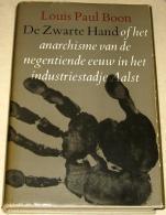 De Zwarte Hand Of Het Anarchisme Van De Negentiende Eeuw In Het Industriestadje Aalst - Boeken, Tijdschriften, Stripverhalen