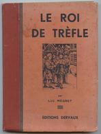 Le Roi De Trèfle, Récit Historique, Luc Mégret, Illustrations, Imprimerie Drevaux,Marcq En Baroeul,1939 - Historic
