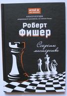 Chess. 2018. Robert Fisher: Secrets Of Mastery. Bezgodov, A. Russian Book. - Slav Languages