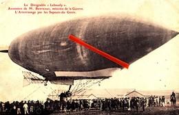 """Le Dirigeable """"Lebaudy"""" - Ascension De M.Berteaux, Ministre De La Guerre - L'atterrissage Par Les Sapeurs Du Génie - Dirigeables"""