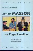 « Arthur Masson, Un Pagnol Wallon » – DEFAUX, Ch. – Ed. Renaissance Du Livre, Tournai (2000) - Belgium