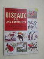BD2011-3 : ENCYCLOPEDIE PAR LE TIMBRE DE 1957 / OISEAUX DES CINQ CONTINENTS , COMPLET TBE - Encyclopédies