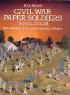 «Civil War Paper Soldiers In Full Color – 100 Authentic Union Znd Confeferate Soldiers » SMITH, A. G. (1985) - Altri