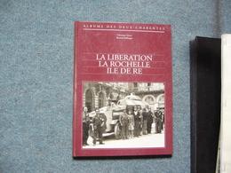 ( Charentes Aunis Résistance Guerre 39-45 Charente )  C. Genet B. Ballanger  La Libération La Rochelle Ile De Ré - Poitou-Charentes