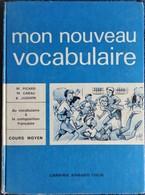 Picard / Cabau / Jughon - Mon Nouveau Vocabulaire - Cours Moyen- Librairie Armand Colin - ( 1964 ) . - 6-12 Jahre