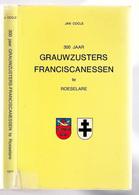 300 JAAR GRAUWZUSTERS FRANCISCANESSEN TE ROESELARE 175blz & Foto's ©1977 Heemkunde Geschiedenis NON ZUSTERS ZUSTER Z465 - Roeselare