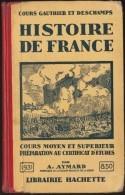 Cours Gauthier Et Deschamps - Histoire De France - Cours Moyen Et Supérieur - Librairie Hachette - ( 1931 ) . - 6-12 Jahre