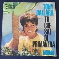 45 Giri - Tony Dallara - Tu Che Sai Di Primavera / Norma - 45 G - Maxi-Single
