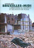 Bruxelles-Midi - L'urbanisme Du Sacrifice Et Des Bouts De Ficelles - Gwenaël Breës - 2009 - Geschichte