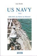 US NAVY 1898 1945 DU MAINE AU MISSOURI MARINE DE GUERRE USA HISTORIQUE TOME I - Boten