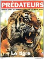 Prédateurs LE TIGRE L Encyclopédie Des Grands Chasseurs Du Monde Animal Animaux Félin - Animaux