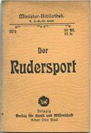 Miniatur-Bibliothek Nr. 372 - Der Rudersport - 8cm X 12cm - 46 Seiten Ca. 1900 - Verlag Für Kunst Und Wissenschaft Alber - Otros