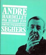 Hubert Juin . ANDRE HARDELLET . Poètes D' Aujourd'hui Seghers . - Auteurs Français