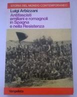 ANTIFASCISTI EMILIANI E ROMAGNOLI IN SPAGNA E NELLA RESISTENZA - L. ARBIZZANI - VANGELISTA 1980 - History, Philosophy & Geography