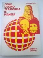 COME L'UOMO TRASFORMA IL PIANETA - I. ADABACHEV - ED. GIORNI 1971  - COPERTINA CARTONATA - History, Philosophy & Geography