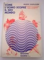COME L'UOMO SCOPRE IL SUO MONDO - M. DOPLICHER  - ED. GIORNI 1973  - COPERTINA CARTONATA - History, Philosophy & Geography