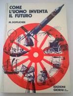 COME L'UOMO INVENTA IL FUTURO - M. DOPLICHER - ED. GIORNI 1972  - COPERTINA CARTONATA - History, Philosophy & Geography