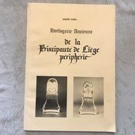 «Horlogerie Ancienne De La Principauté De Liège Et Périphérie» Par André Thiry, - Culture