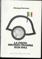 G. MARCHESE - LA POSTA MILITARE ITALIANA 1939/1945 - PAGG. 343 - 2a EDIZIONE 1991 - USATO OTTIMO STATO - Italia