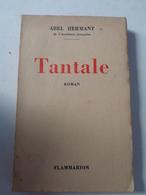 ABEL HERMANT : Tantale,1930, Livre Dédicacé Par L'auteur, 248 Pages  Exemplaire  S P - Autographed