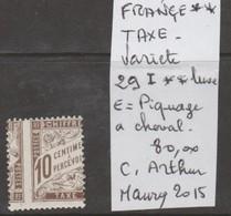 TIMBRE DE FRANCE NEUF** VARIETE TAXE Nr  29 I ** E = PIQUAGE A CHEVAL  COTE 80 € - Taxes