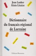 DICTIONNAIRE DU FRANÇAIS RÉGIONAL DE LORRAINE DE JEAN LANHER ET ALAIN LITAIZE - Dictionaries