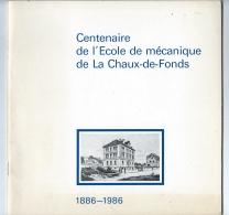 Centenaire De L'Ecole De Mécanique De La Chaux-de-Fonds 1886-1986 - Documents Historiques