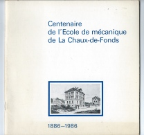 Centenaire De L'Ecole De Mécanique De La Chaux-de-Fonds 1886-1986 - Documentos Históricos