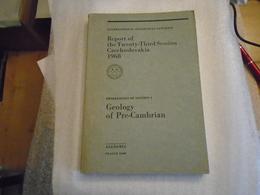 GEOLOGY OF PRE-CAMBRIAN INTERNATIONAL GEOLOGICAL CONGRESS TWENTY-THIRD SESSION CZECHOSLOVAKIA 1968 - Sciences De La Terre