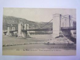 LE TEIL  (Ardèche)  :  PONT Suspendu Sur Le Rhône   XXX - Le Teil