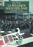 La Belgique Sous L'oeil Nazi - Marc Welsch - L'occupation Vue Par Les Allemands - 1998 - Guerre 1940-1944 - Geschichte