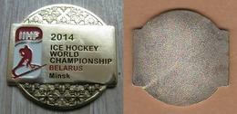 AC - ICE HOCKEY WORLD CHAMPIONSHIP 2014  MINSK BELARUS MEDAL - PLAQUETTE - Habillement, Souvenirs & Autres